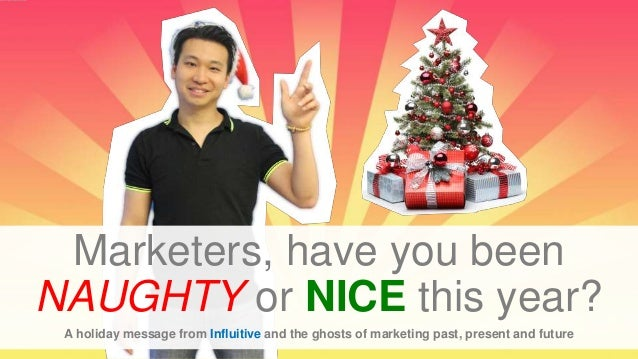 Marketers, have you been NAUGHTY or NICE this year? A holiday message from Influitive and the ghosts of marketing past, pr...