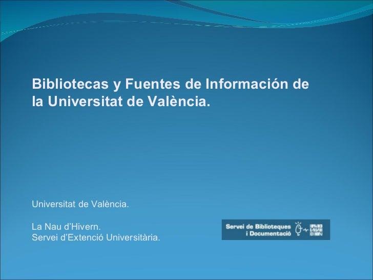 Bibliotecas y Fuentes de Información dela Universitat de València.Universitat de València.La Nau d'Hivern.Servei d'Extenci...