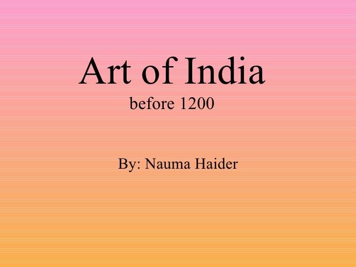 Art of India before 1200 By: Nauma Haider