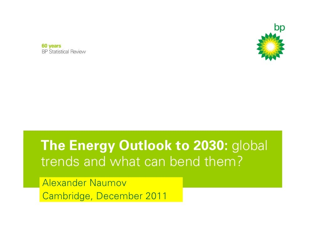 The Energy Outlook to 2030: globaltrends and what can bend them?Alexander NaumovCambridge, December 2011