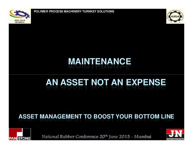 MAINTENANCE POLYMER PROCESS MACHINERY TURNKEY SOLUTIONS ASSET MANAGEMENT TO BOOST YOUR BOTTOM LINE AN ASSET NOT AN EXPENSE