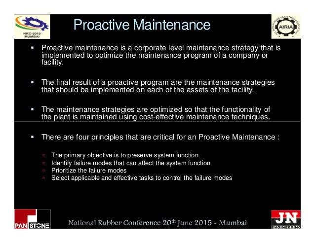 Proactive Maintenance Proactive maintenance is a corporate level maintenance strategy that is implemented to optimize the ...