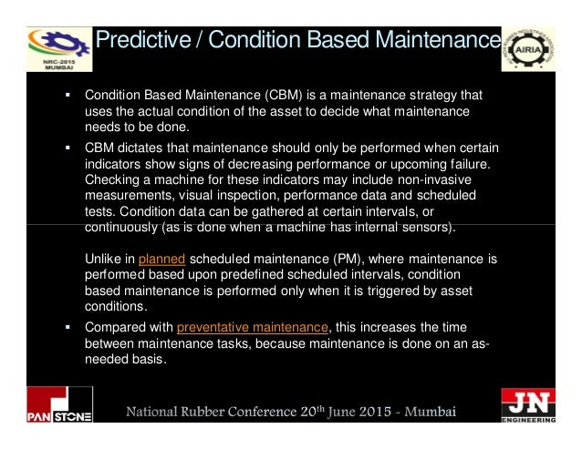 Predictive / Condition Based Maintenance Condition Based Maintenance (CBM) is a maintenance strategy that uses the actual ...