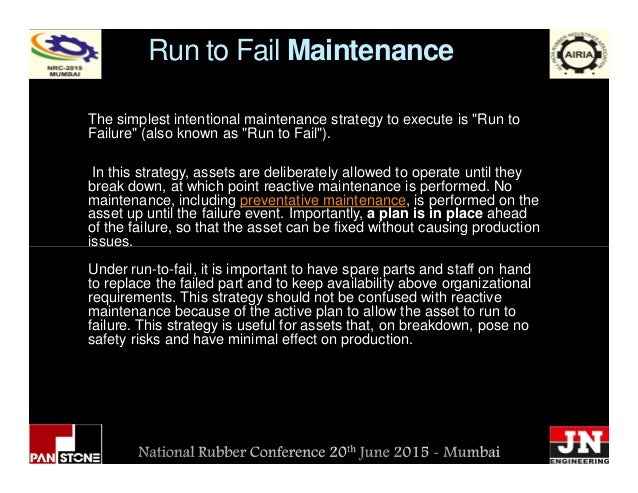 """Run to Fail Maintenance The simplest intentional maintenance strategy to execute is """"Run to Failure"""" (also known as """"Run t..."""