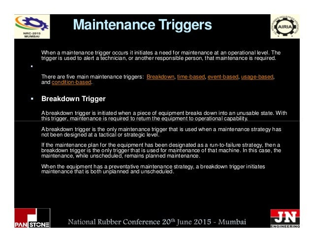 Maintenance Triggers When a maintenance trigger occurs it initiates a need for maintenance at an operational level. The tr...