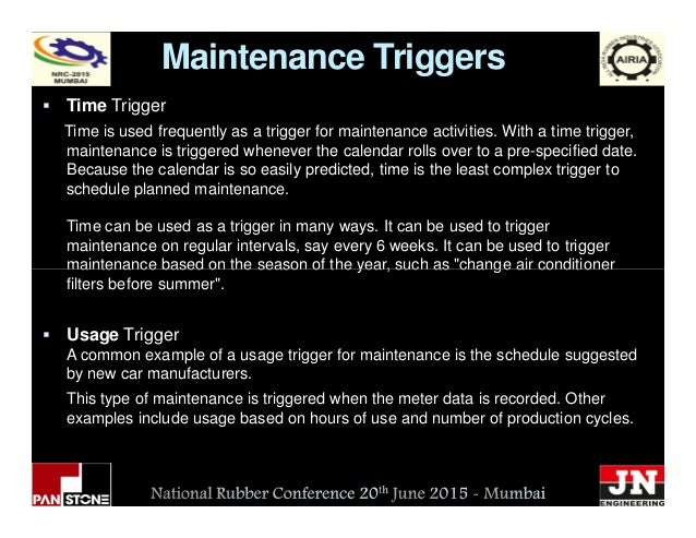 Maintenance Triggers Time Trigger Time is used frequently as a trigger for maintenance activities. With a time trigger, ma...