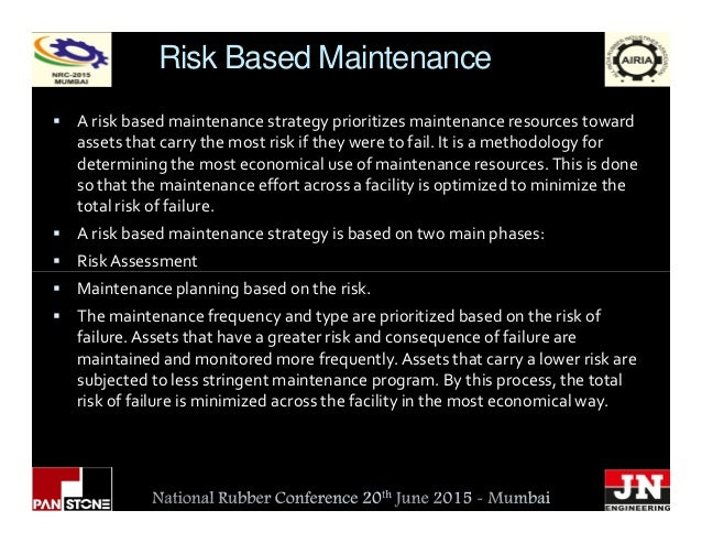 Risk Based Maintenance A risk based maintenance strategy prioritizes maintenance resources toward assets that carry the mo...
