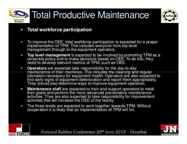 Total Productive Maintenance Total workforce participation To improve the OEE, total workforce participation is expected f...