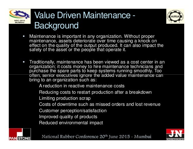 Value Driven Maintenance - Background Maintenance is important in any organization. Without proper maintenance, assets det...