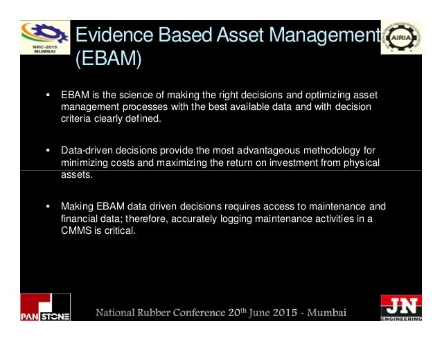 Evidence Based Asset Management (EBAM) EBAM is the science of making the right decisions and optimizing asset management p...