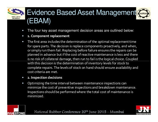 Evidence Based Asset Management (EBAM) The four key asset management decision areas are outlined below: 1. Component repla...