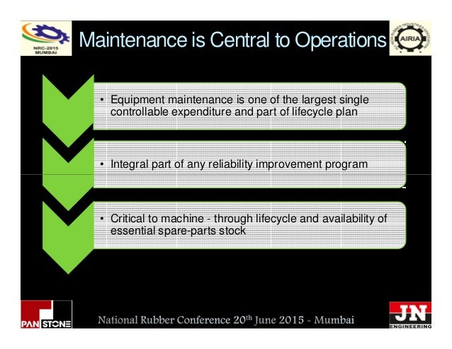 Maintenance is Central to Operations • Integral part of any reliability improvement program • Equipment maintenance is one...