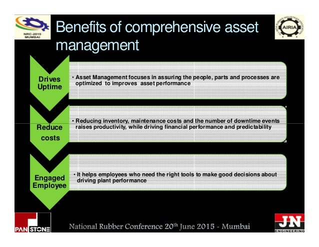 Benefits of comprehensive asset management Drives Uptime • Reducing inventory, maintenance costs and the number of downtim...