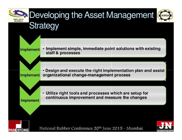 Developing theAsset Management Strategy Implement • Design and execute the right implementation plan and assist • Implemen...