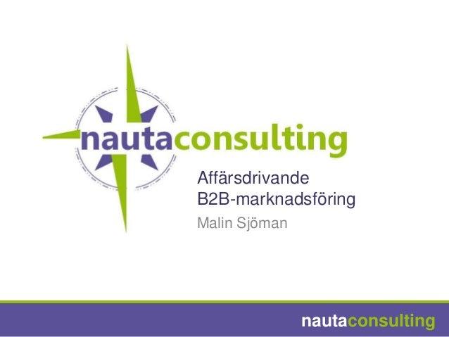 AffärsdrivandeB2B-marknadsföringMalin Sjöman               nautaconsulting