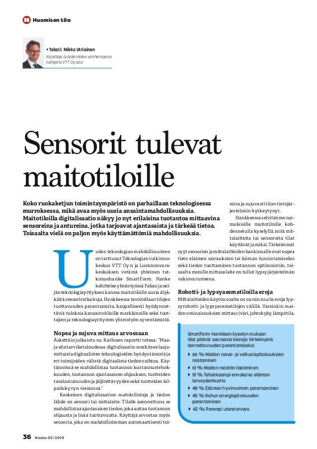 U uden teknologian mahdollisuuteen on tarttunut Teknologian tutkimus- keskus VTT Oy:n ja Luonnonvara- keskuksen vetämä yht...