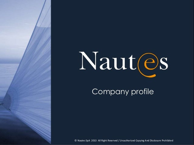Company profile© Nautes SpA 2013 All Right Reserved / Unauthorized Copying And Disclosure Prohibited