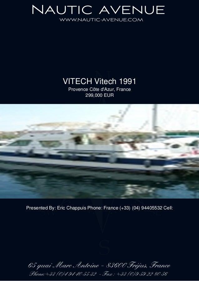 VITECH Vitech 1991 Provence Côte d'Azur, France 299,000 EUR Presented By: Eric Chappuis Phone: France (+33) (04) 94405532 ...