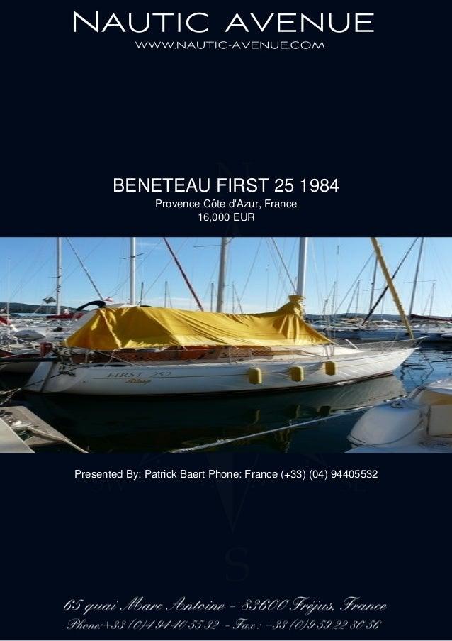 BENETEAU FIRST 25 1984 Provence Côte d'Azur, France 16,000 EUR Presented By: Patrick Baert Phone: France (+33) (04) 944055...