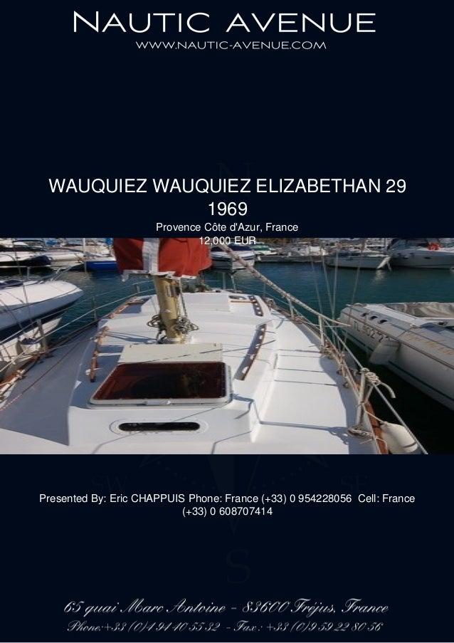 WAUQUIEZ WAUQUIEZ ELIZABETHAN 29 1969 Provence Côte d'Azur, France 12,000 EUR Presented By: Eric CHAPPUIS Phone: France (+...