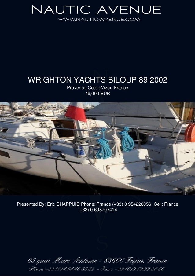 WRIGHTON YACHTS BILOUP 89 2002 Provence Côte d'Azur, France 49,000 EUR Presented By: Eric CHAPPUIS Phone: France (+33) 0 9...