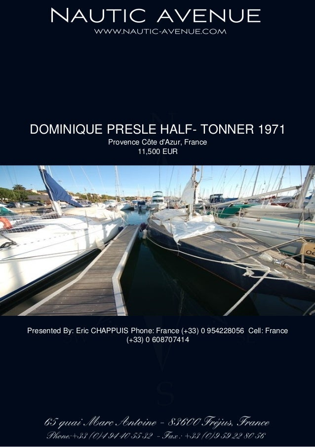 DOMINIQUE PRESLE HALF- TONNER 1971 Provence Côte d'Azur, France 11,500 EUR Presented By: Eric CHAPPUIS Phone: France (+33)...