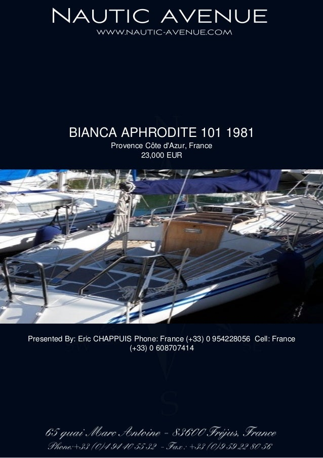 BIANCA APHRODITE 101 1981 Provence Côte d'Azur, France 23,000 EUR Presented By: Eric CHAPPUIS Phone: France (+33) 0 954228...