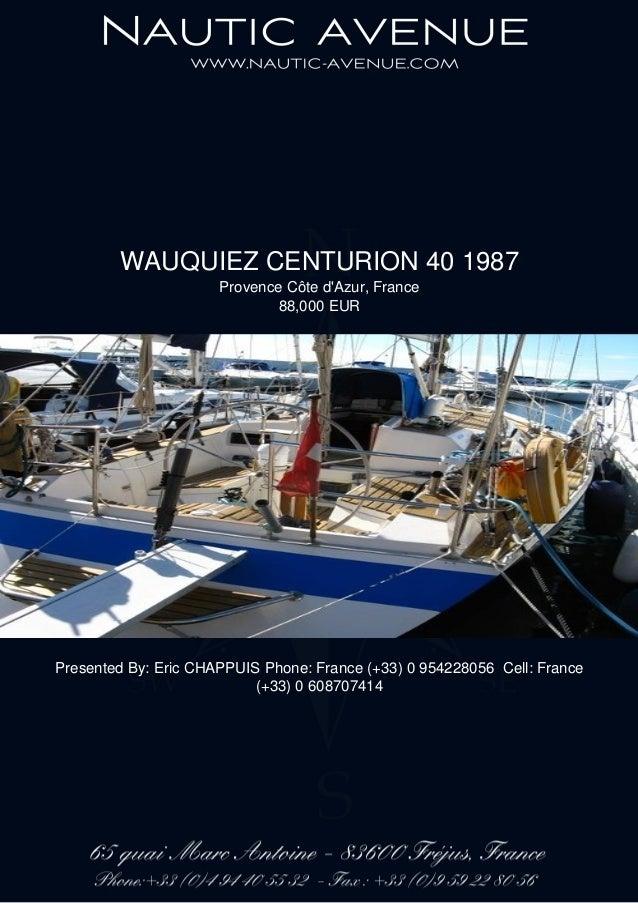 WAUQUIEZ CENTURION 40 1987 Provence Côte d'Azur, France 88,000 EUR Presented By: Eric CHAPPUIS Phone: France (+33) 0 95422...