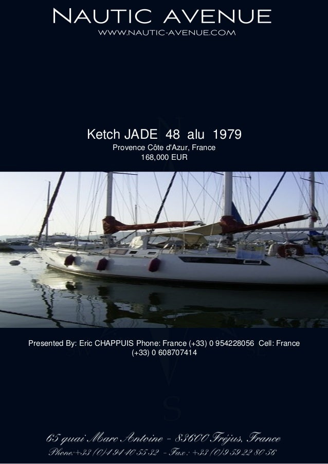 Ketch JADE 48 alu 1979 Provence Côte d'Azur, France 168,000 EUR Presented By: Eric CHAPPUIS Phone: France (+33) 0 95422805...