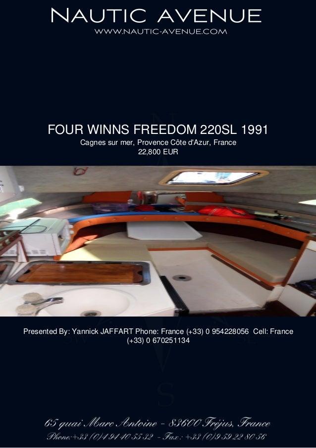 FOUR WINNS FREEDOM 220SL 1991 Cagnes sur mer, Provence Côte d'Azur, France 22,800 EUR Presented By: Yannick JAFFART Phone:...