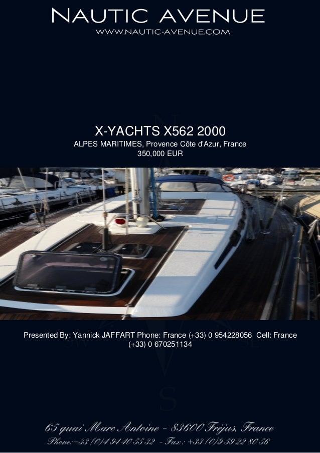 X-YACHTS X562 2000 ALPES MARITIMES, Provence Côte d'Azur, France 350,000 EUR Presented By: Yannick JAFFART Phone: France (...