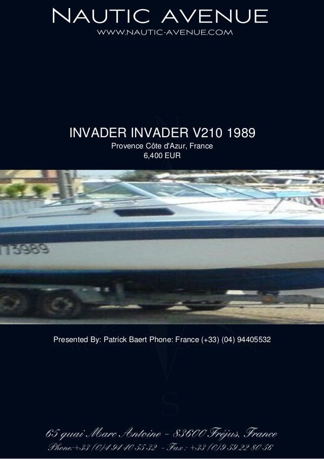 INVADER INVADER V210 1989 Provence Côte d'Azur, France 6,400 EUR Presented By: Patrick Baert Phone: France (+33) (04) 9440...