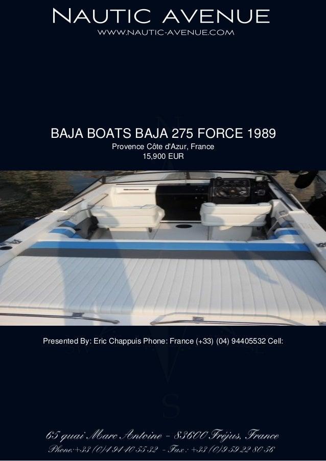 BAJA BOATS BAJA 275 FORCE 1989 Provence Côte d'Azur, France 15,900 EUR Presented By: Eric Chappuis Phone: France (+33) (04...