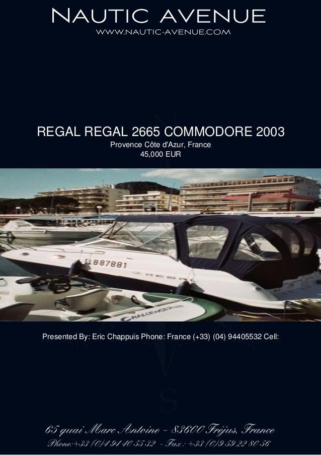 REGAL REGAL 2665 COMMODORE 2003 Provence Côte d'Azur, France 45,000 EUR Presented By: Eric Chappuis Phone: France (+33) (0...