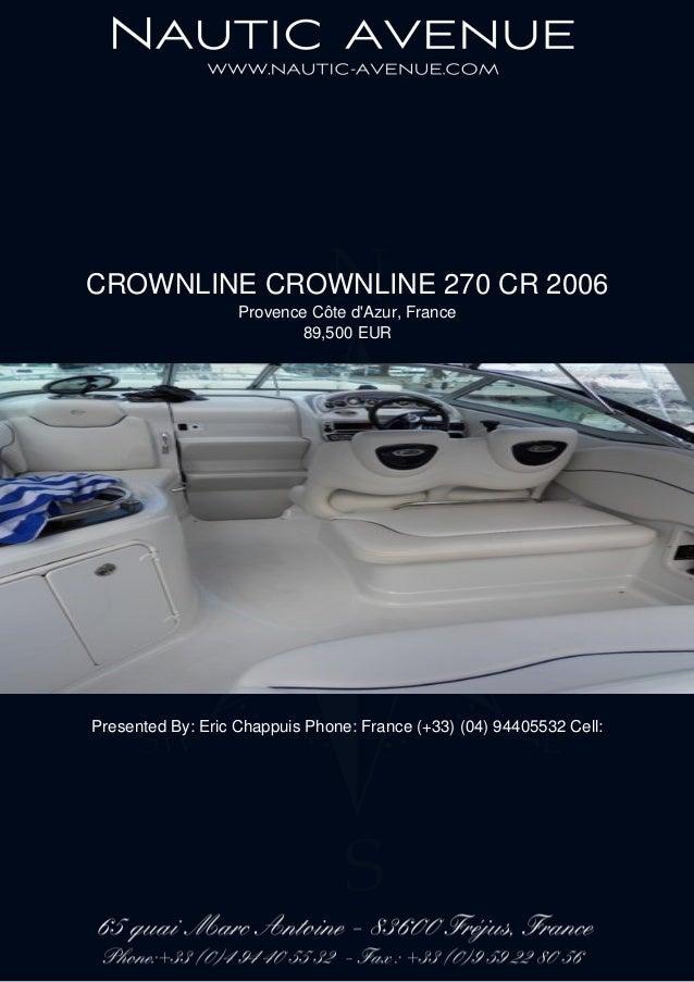CROWNLINE CROWNLINE 270 CR 2006 Provence Côte d'Azur, France 89,500 EUR Presented By: Eric Chappuis Phone: France (+33) (0...