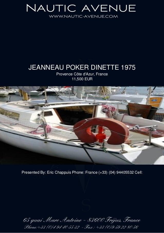 JEANNEAU POKER DINETTE 1975 Provence Côte d'Azur, France 11,500 EUR Presented By: Eric Chappuis Phone: France (+33) (04) 9...
