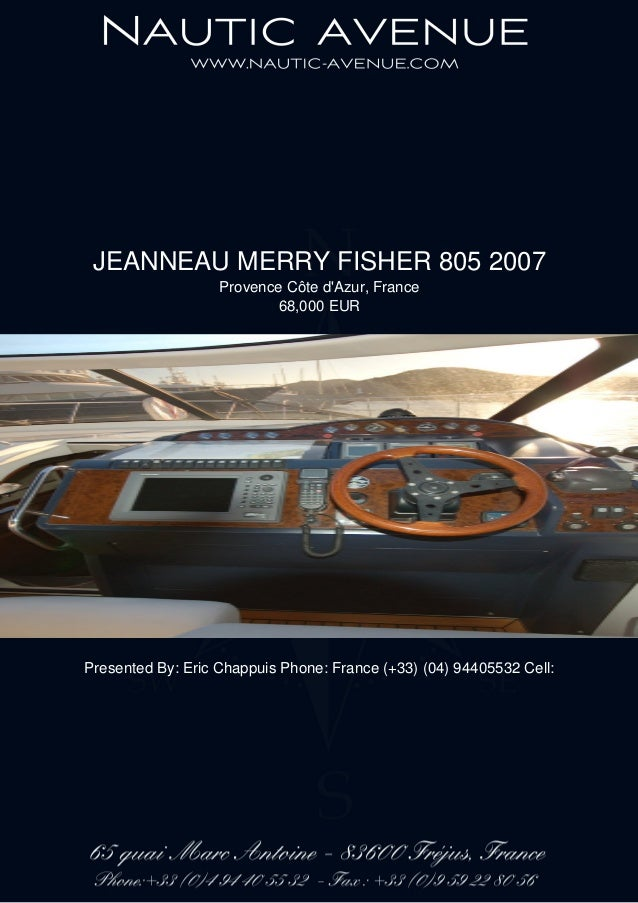 JEANNEAU MERRY FISHER 805 2007 Provence Côte d'Azur, France 68,000 EUR Presented By: Eric Chappuis Phone: France (+33) (04...
