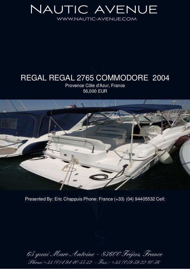 REGAL REGAL 2765 COMMODORE 2004 Provence Côte d'Azur, France 56,000 EUR Presented By: Eric Chappuis Phone: France (+33) (0...