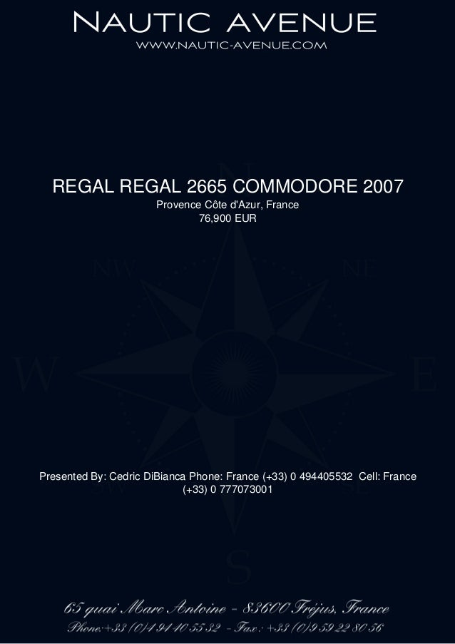 REGAL REGAL 2665 COMMODORE 2007 Provence Côte d'Azur, France 76,900 EUR Presented By: Cedric DiBianca Phone: France (+33) ...