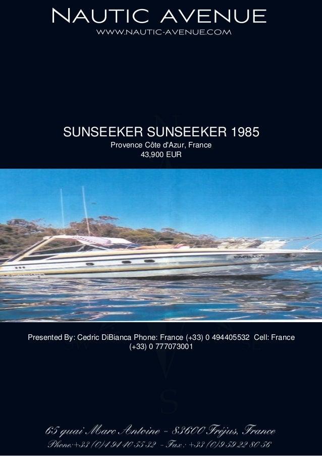 SUNSEEKER SUNSEEKER 1985 Provence Côte d'Azur, France 43,900 EUR Presented By: Cedric DiBianca Phone: France (+33) 0 49440...