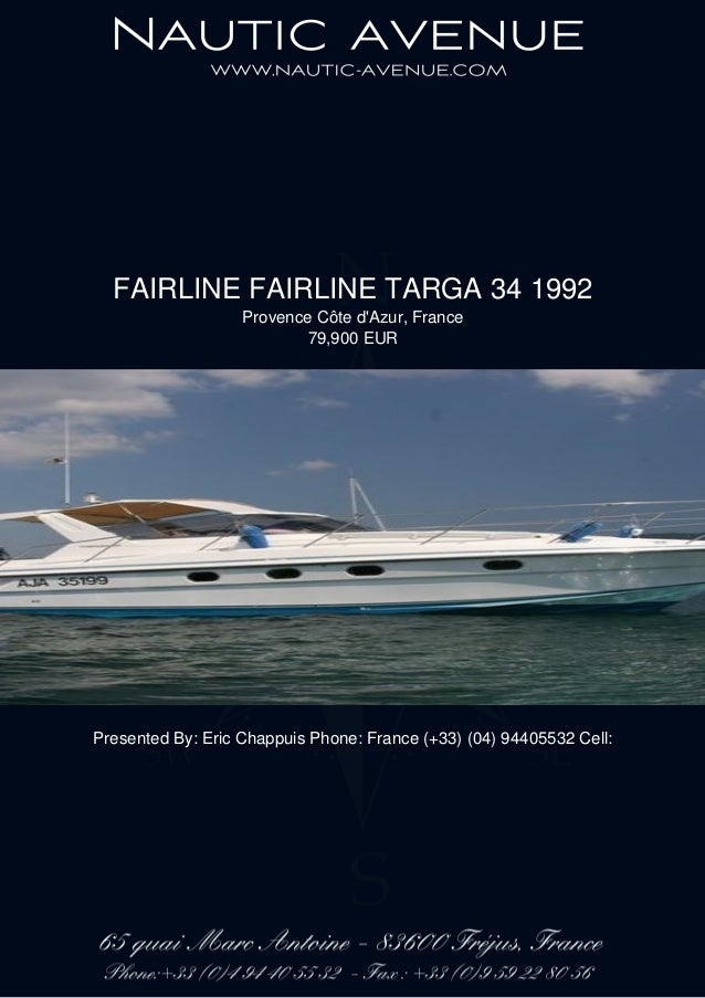 FAIRLINE FAIRLINE TARGA 34 1992 Provence Côte d'Azur, France 79,900 EUR Presented By: Eric Chappuis Phone: France (+33) (0...