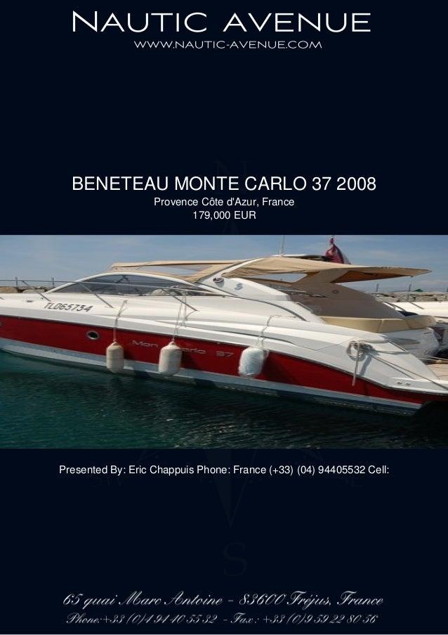 BENETEAU MONTE CARLO 37 2008 Provence Côte d'Azur, France 179,000 EUR Presented By: Eric Chappuis Phone: France (+33) (04)...