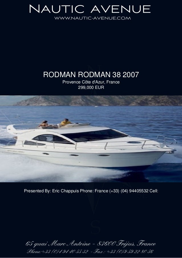 RODMAN RODMAN 38 2007 Provence Côte d'Azur, France 299,000 EUR Presented By: Eric Chappuis Phone: France (+33) (04) 944055...