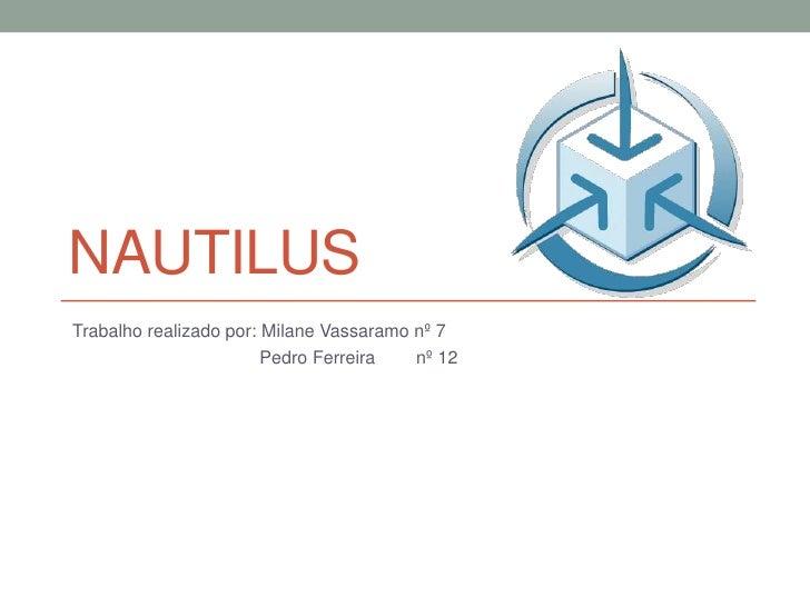 NAUTILUSTrabalho realizado por: Milane Vassaramo nº 7                        Pedro Ferreira   nº 12