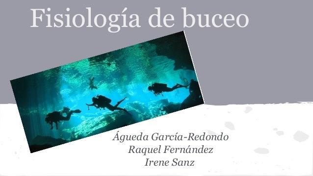 Fisiología de buceo Águeda García-Redondo Raquel Fernández Irene Sanz