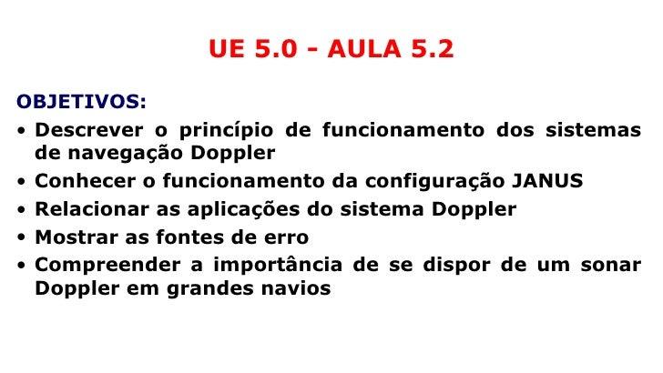 UE 5.0 - AULA 5.2 <ul><li>OBJETIVOS: </li></ul><ul><li>Descrever o princípio de funcionamento dos sistemas de navegação Do...