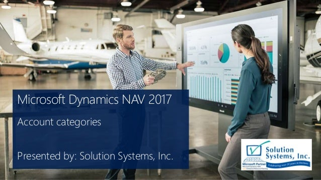 Microsoft Dynamics NAV 2017 Account categories Presented by: Solution Systems, Inc.