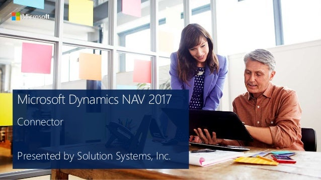 Microsoft Dynamics NAV 2017 Connector Presented by Solution Systems, Inc.