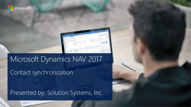 Microsoft Dynamics NAV 2017 Contact synchronization Presented by: Solution Systems, Inc.