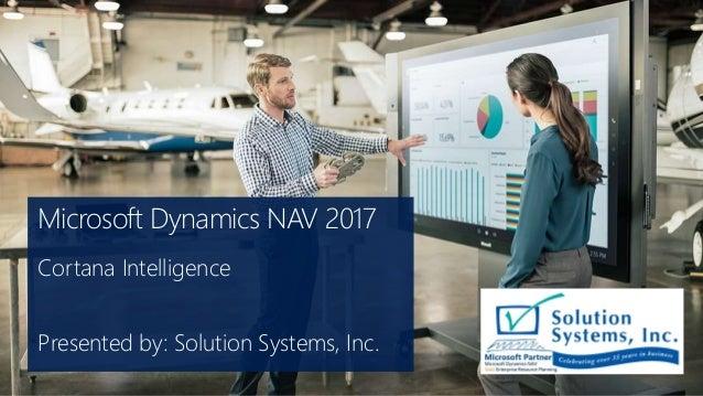 Microsoft Dynamics NAV 2017 Cortana Intelligence Presented by: Solution Systems, Inc.
